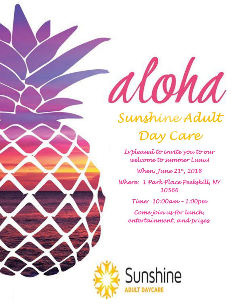 June 21st 2018 Sunshine adult Day Care in Peekskill NY will be welcoming the summer with a luau.